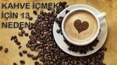 Kahve içmek için 13 nedeniniz var